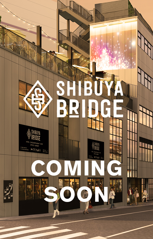 SHIBUYA BRIDGE COMING SOON